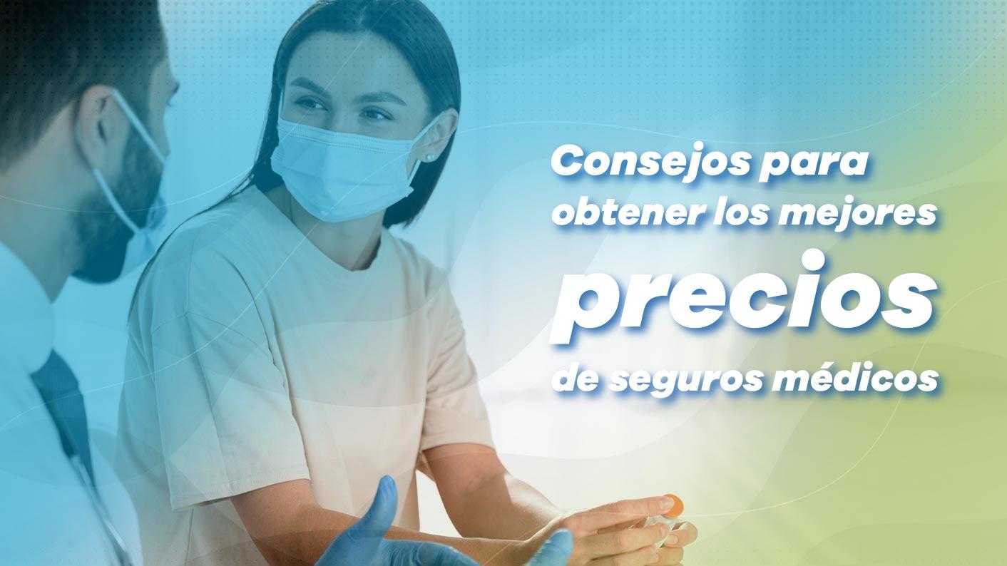 Consejos para obtener los mejores precios de seguro médico